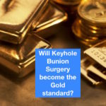 Is keyhole bunion surgery becoming the gold standard